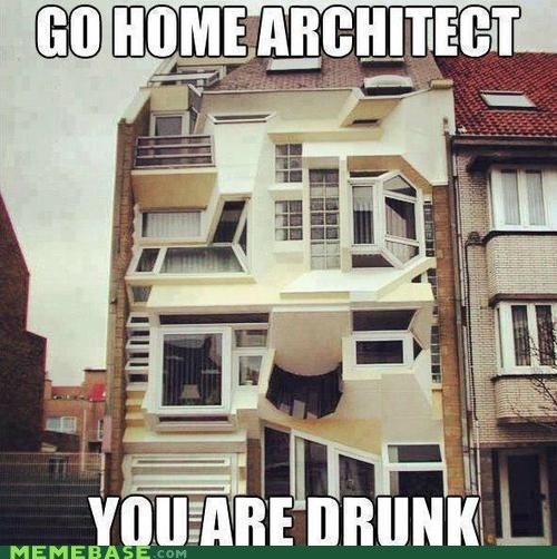 go home you're drunk architect house