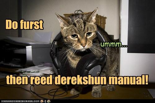 Do furst then reed derekshun manual! ummm...