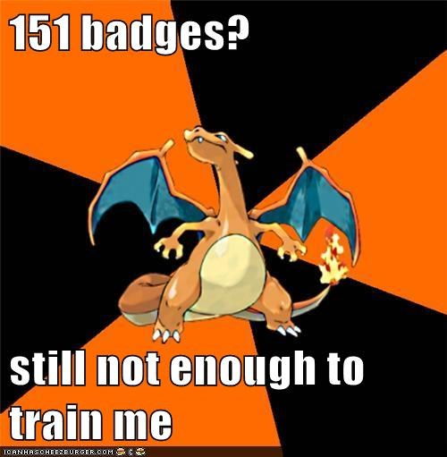 151 badges?  still not enough to train me