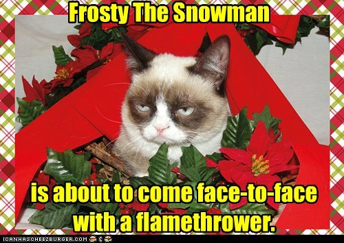 there'll be a hot time in the old town tonight Frosty The Snowman is about to come face-to-face with a flamethrower.