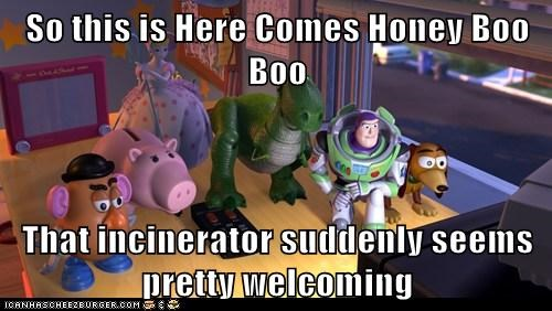 toy story,welcoming,better,disgust,incinerator,buzz lightyear,honey boo-boo,rex