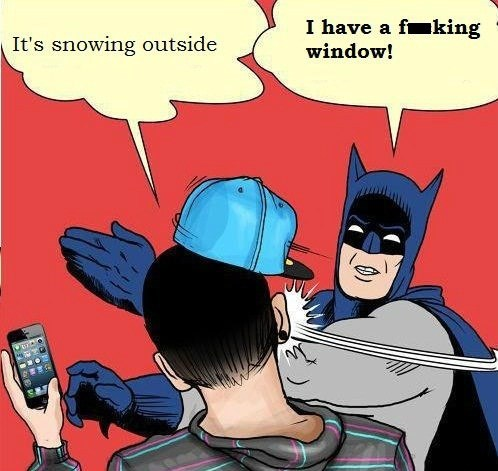 shut up it's snowing brace yourselves batman