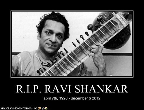 R.I.P. RAVI SHANKAR april 7th, 1920 - december 6 2012