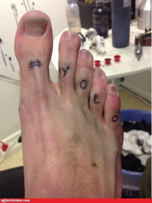 yolo foot tattoos g rated Ugliest Tattoos - 6877699584