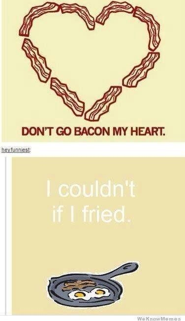 tried,rhyming,fried,literalism,bacon,breaking