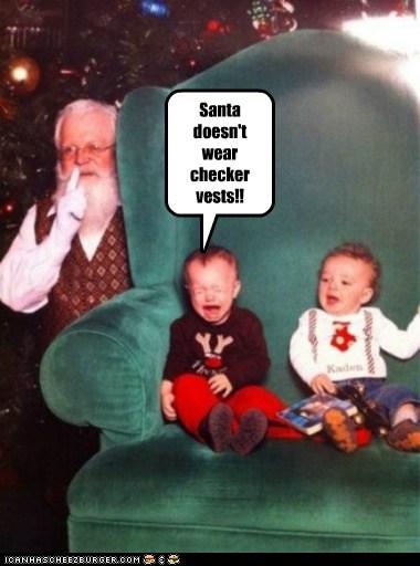 Santa doesn't wear checker vests!!