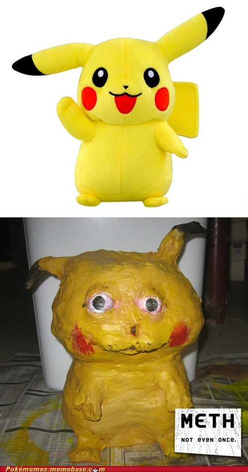 Not Even Once,meth,pikachu