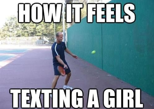 texting girls,sad but true,tennis,dating fails,g rated
