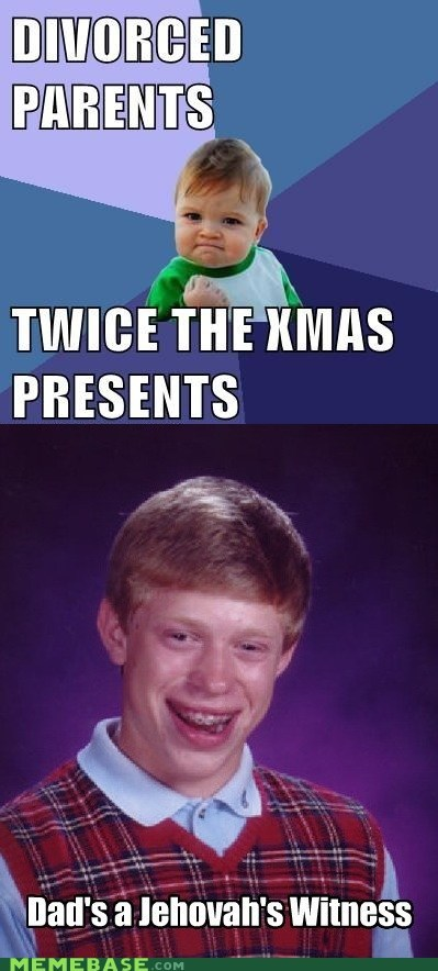 presents,bad luck brian,jehovahs witnesses,holidays