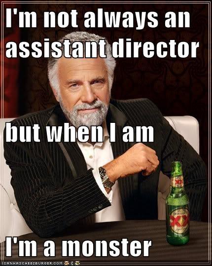 Im Not Always An Assistant Director But When I Am Im A Monster