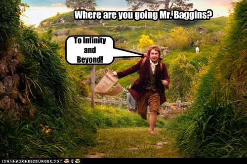 Where are you going Mr. Baggins? To Infinity and Beyond!