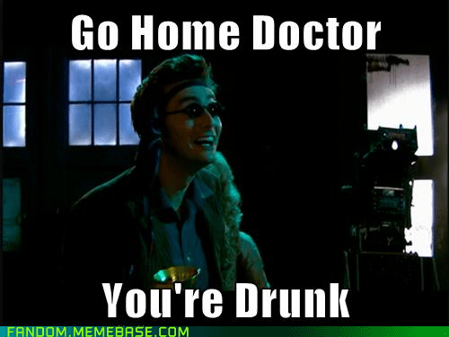 go home you're drunk,10th doctor,doctor who