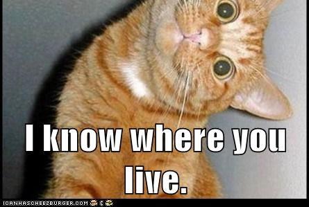 I know where you live.