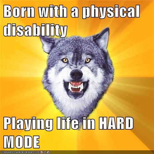Born with a physical disability Playing life in HARD MODE