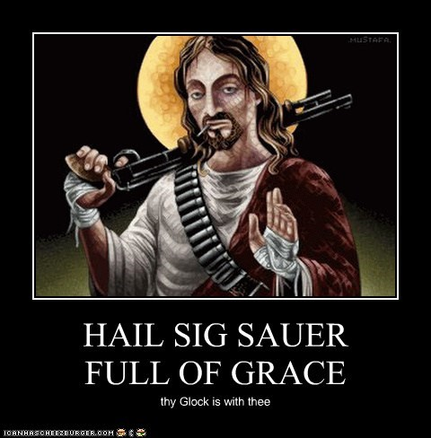 HAIL SIG SAUER FULL OF GRACE thy Glock is with thee