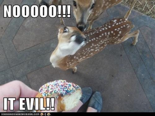 NOOOOO!!!  IT EVIL!!