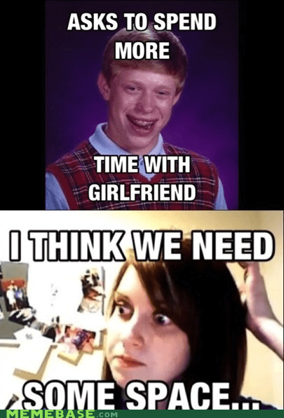 bad luck brian overly attached girlfriend relationships