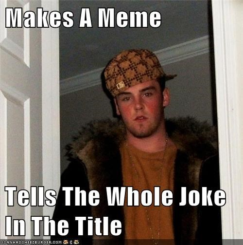 jokes titles Scumbag Steve - 6890204928