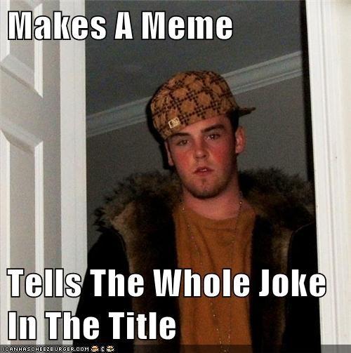 jokes titles Scumbag Steve - 6890204928