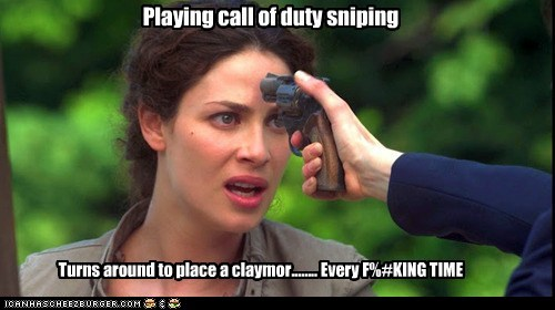 Playing call of duty sniping Turns around to place a claymor........ Every F%#KING TIME