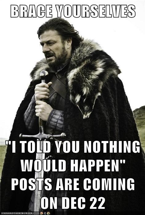 "BRACE YOURSELVES ""I TOLD YOU NOTHING WOULD HAPPEN"" POSTS ARE COMING ON DEC 22"
