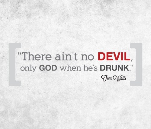god,faith,Tom Waits,angry drunk,Wasted Wisdom,devil