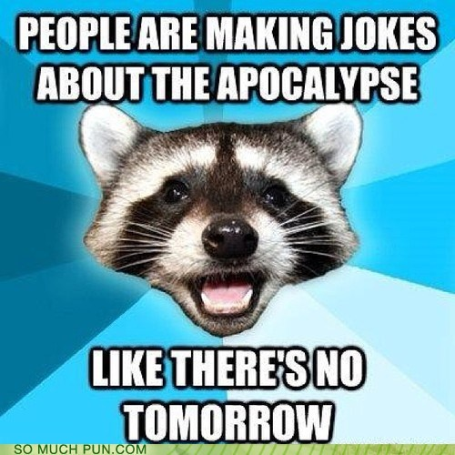 Lame Pun Coon,december 21,mayan prophecy,foreshadowing