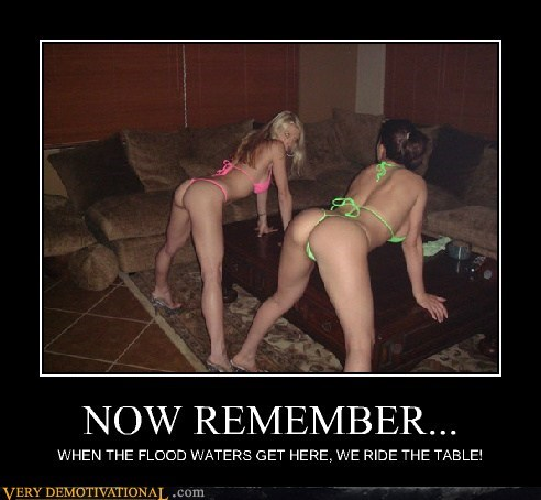 NOW REMEMBER... WHEN THE FLOOD WATERS GET HERE, WE RIDE THE TABLE!
