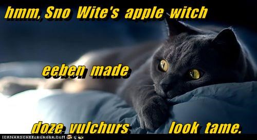 hmm, Sno  Wite's  apple  witch             eeben  made      doze  vulchurs             look  tame.