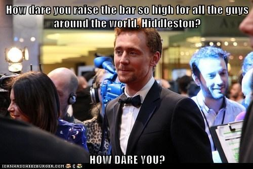 guys,how dare you,raising the bar,tom hiddleston,standards