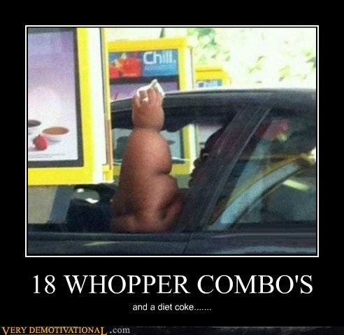 18 WHOPPER COMBO'S and a diet coke.......