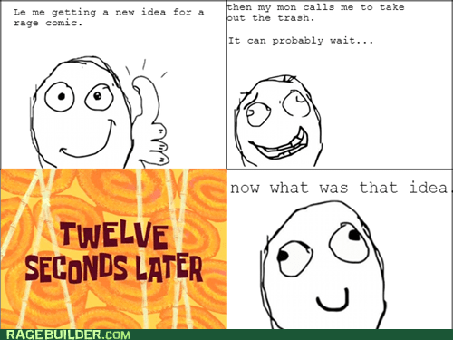 short term memory,new idea,forgetting,take out the trash,new rage comic idea