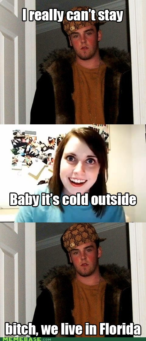 jingle memes overly attached girlfriend florida Scumbag Steve - 6894184448
