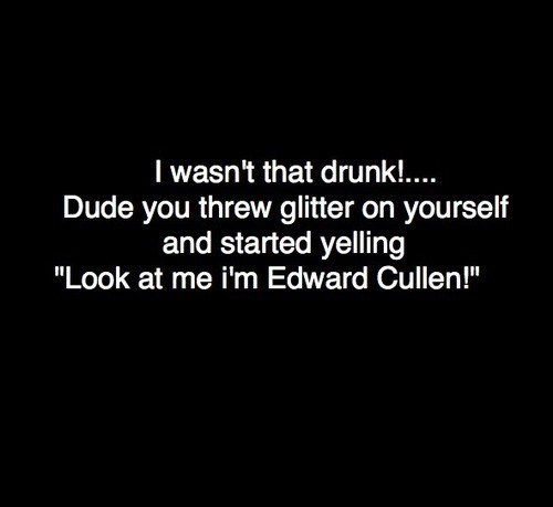 edward cullen glitter wasnt-that-drunk - 6894198528