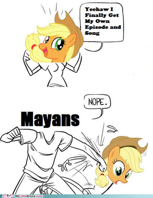 applejack,mayans,end of the world,no song for you