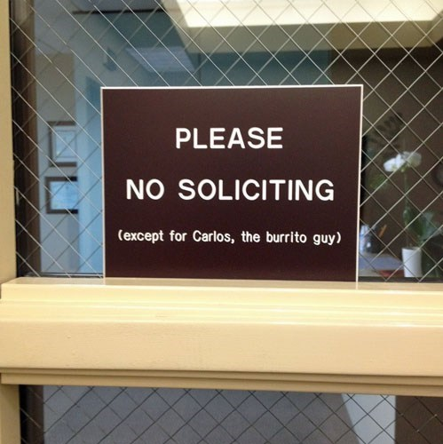 no soliciting,carlos,burrito guy,enter,monday thru friday,g rated