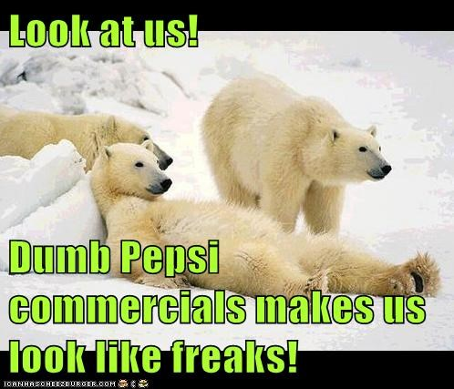 Look at us!  Dumb Pepsi commercials makes us look like freaks!