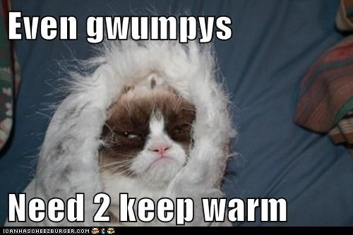 Even gwumpys  Need 2 keep warm