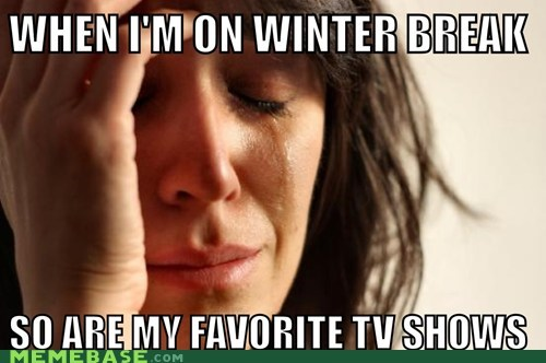winter break,TV,First World Problems