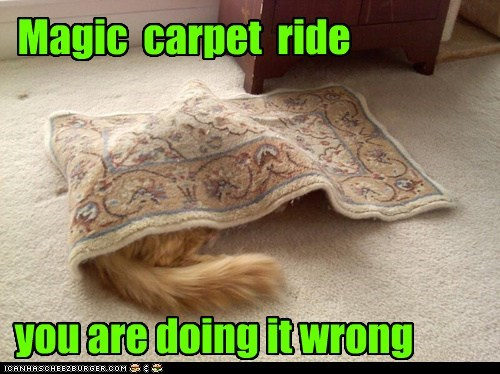 Magic carpet ride you are doing it wrong