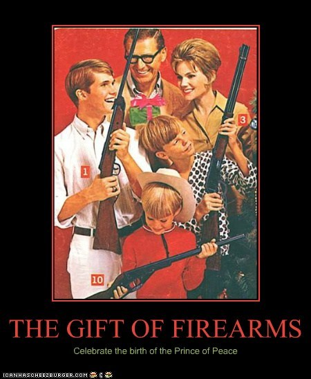THE GIFT OF FIREARMS Celebrate the birth of the Prince of Peace