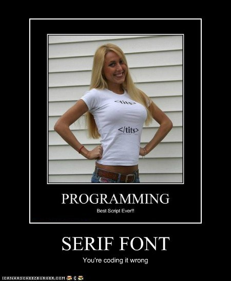 SERIF FONT You're coding it wrong