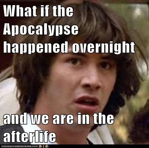 What if the Apocalypse happened overnight and we are in the afterlife