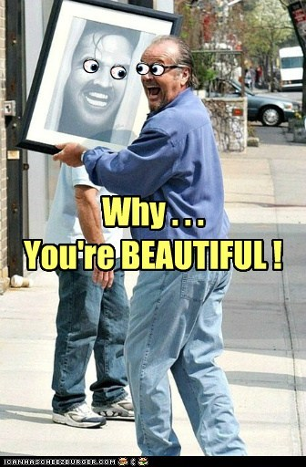 Why . . . You're BEAUTIFUL !