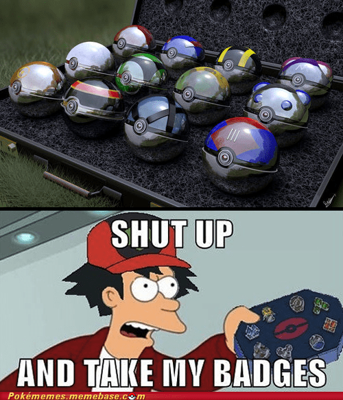 shut up and take my badges Pokeballs IRL Memes - 6908824320