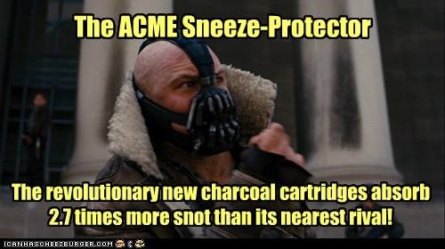 The ACME Sneeze-Protector The revolutionary new charcoal cartridges absorb 2.7 times more snot than its nearest rival!