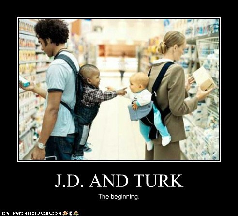 J.D. AND TURK The beginning.