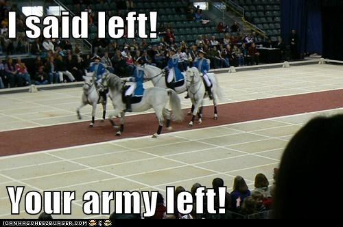 I said left!  Your army left!