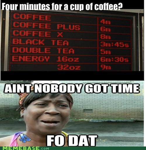 time aint-nobody-got-time coffee - 6911489536