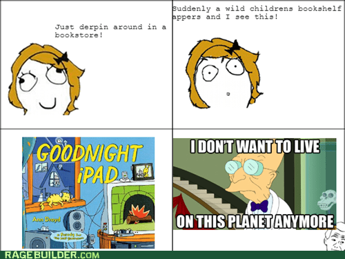 i dont want to live on this planet anymore,ipad,goodnight moon,farnsworth,goodnight ipad